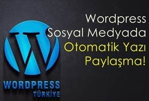 Sosyal Medyada otomatik yazı paylaşma Wordpress