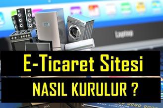 E-Ticaret Sitesi Nasıl Kurulur - E-Ticaret Sitesi Kurmak